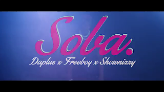 Video Daplus ft Freeboy x Shownizzy - SOBA Mp4 Download