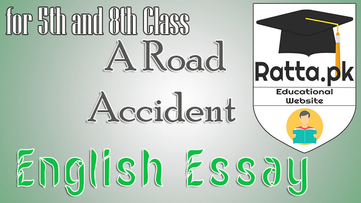 A Road Accident English Essay for 5th and 8th Class
