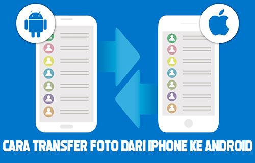 Cara Transfer Foto Dari iPhone Ke Android - CaraAndroid.NET