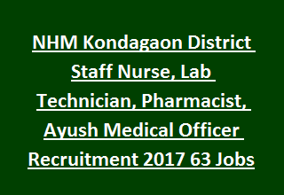 NHM Kondagaon District Staff Nurse, Lab Technician, Pharmacist, Ayush Medical Officer Recruitment Notification 2017 63 Govt Jobs