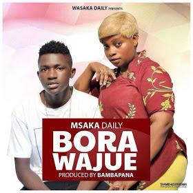 Audio | Msaka Daily - Bora Wajue (Singeli)
