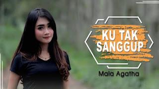 Lirik Lagu Mala Agatha - Ku Tak Sanggup