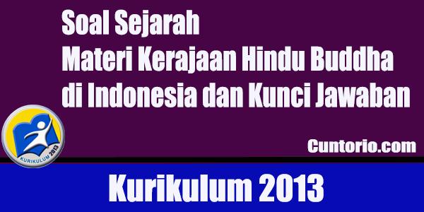 Soal Sejarah Materi Kerajaan Hindu Buddha di Indonesia dan Kunci Jawaban