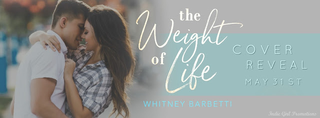 [Cover Reveal] THE WEIGHT OF LIFE by Whitney Barbetti @barbetti