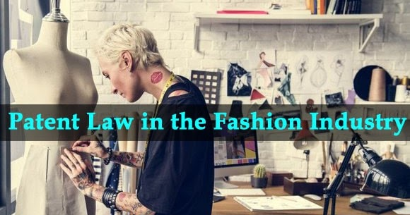 Patent Law In The Fashion Industry Textile Learner