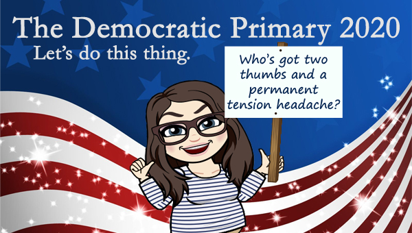 image of a cartoon version of me grinning and pointing at myself with my thumbs while holding a sign reading, 'Who's got two thumbs and a permanent tension headache?', pictured in front of a patriotic stars-and-stripes graphic, to which I've added text reading: 'The Democratic Primary 2020: Let's do this thing.'