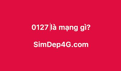 0127 là mạng gì?