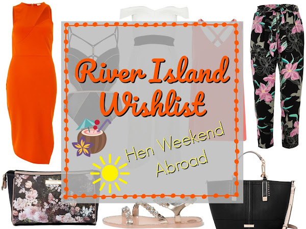 River Island Wishlist | Hen Weekend Abroad