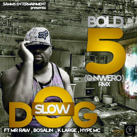MUSIC : SlowDog - Bold 5 (Onwero) RMX Ft Mr Raw, Hype Mc, Klarge, Bosalin image