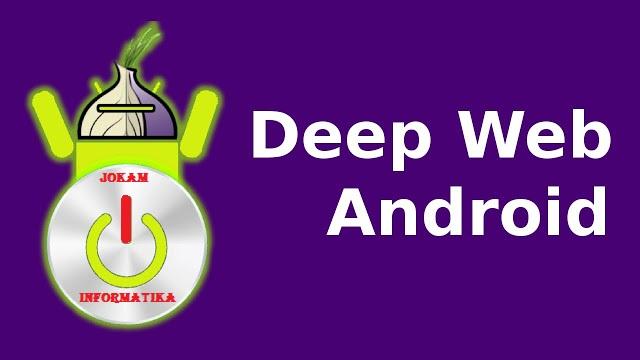 Cara Mengakses Situs Deep Web Pada Handphone Android - JOKAM INFORMATIKA