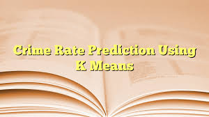 Crime Rate Prediction Using K Means