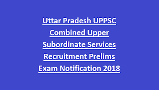 Uttar Pradesh UPPSC Combined Upper Subordinate Services Recruitment Prelims Exam Notification 2018