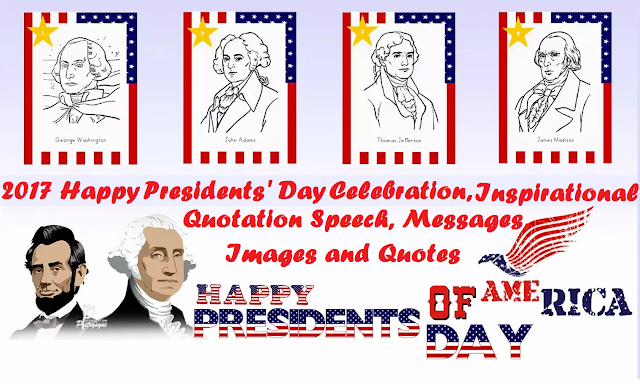 2017 Happy Presidents' Day Celebration, Inspirational Quotation Speech, Messages, Images and Quotes
