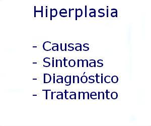 Hiperplasia causas sintomas diagnóstico tratamento prevenção riscos complicações