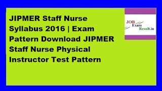 JIPMER Staff Nurse Syllabus 2016 | Exam Pattern Download JIPMER Staff Nurse Physical Instructor Test Pattern