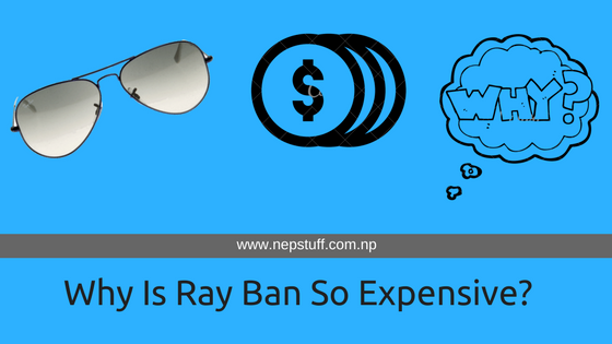 This Is Why Ray Ban Sunglasses Are So Expensive 1
