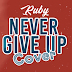 (Download Audio)Ruby – Never Give Up Remix(New Mp3 )