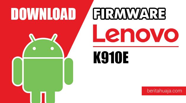 Download Firmware / Stock ROM Lenovo K910E All Versions