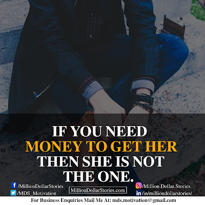 IF YOU NEED MONEY TO GET HER THEN SHE IS NOT THE ONE.