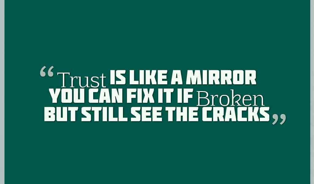 """Trust Is Like A Mirror You Can Fix It If Broken But Still See The Cracks"", Quotes about broken trust"