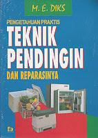Judul : TEKNIK PENDINGIN DAN REPARASINYA Pengarang : M. E. Diks Penerbit : Bumi Aksara