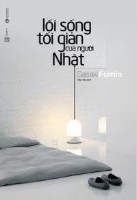 Lối Sống Tối Giản Của Người Nhật - Sasaki Fumio