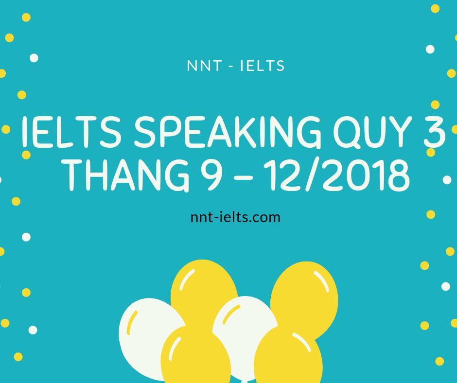 BỘ ĐỀ IELTS SPEAKING QUÝ 3 TỪ THÁNG 9 ĐẾN THÁNG 12 NĂM 2018