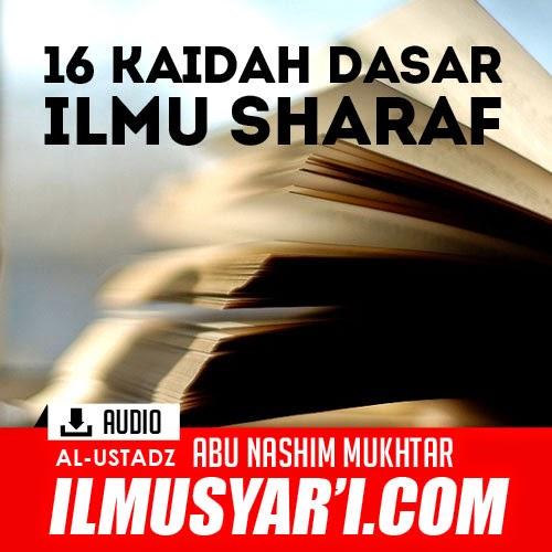 16 Kaidah Dasar Ilmu Shorof - Ustadz Abu Nashim Mukhtar