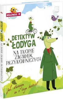 """""""Detektyw Łodyga na tropie zagadek przyrodniczych"""" Ewa Martynkien - recenzja"""