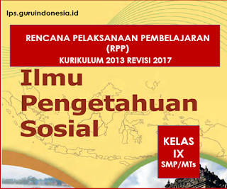 RPP IPS ( Ilmu Pengetahuan Sosial ) Kelas IX SMP/MTs Kurikulum 2013 Revisi 2017