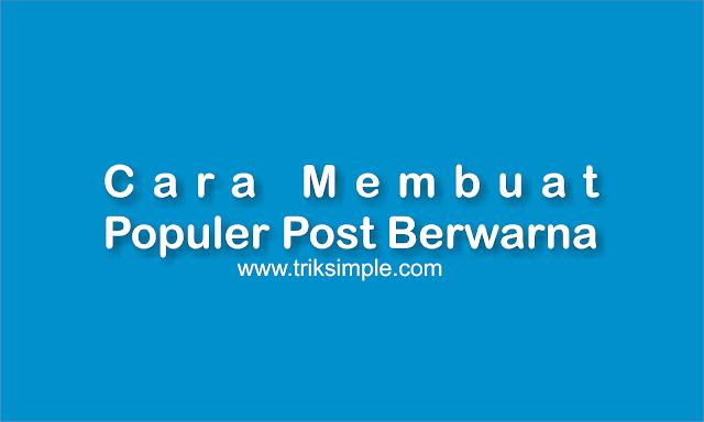 Cara Membuat Populer Post Berwarna di Blog