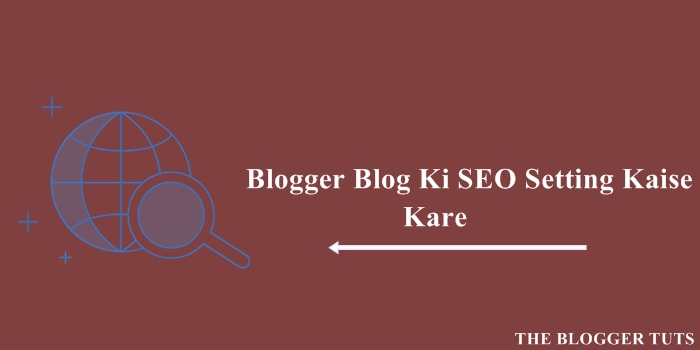 Blogger Blog Ki Search Engine Optimization (SEO) Setting Kaise Kare