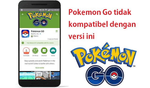 Cara Mengatasi Pokemon Go tidak kompatibel dengan versi ini