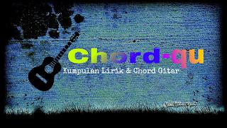 Chord-qu.blogspot.com | kumpulan lirik & chord gitar