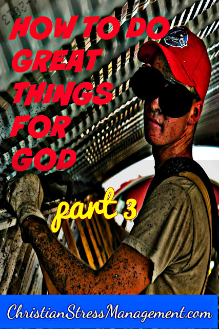 How To Do Great Things For God: part 3