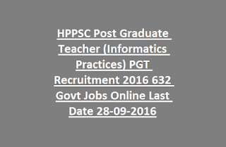 HPPSC Post Graduate Teacher (Informatics Practices) PGT Recruitment 2016 632 Govt Jobs Online Last Date 28-09-2016
