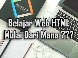 Belajar Web HTML Untuk Pemula, Harus Mulai Dari Mana ?