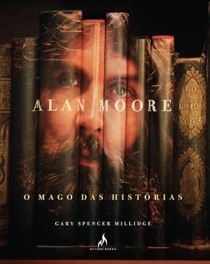 ALAN MOORE - O MAGO DAS HISTÓRIAS - MULTIVERSO NEWS