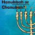 What is the difference between Hanukkah and Chanukah?