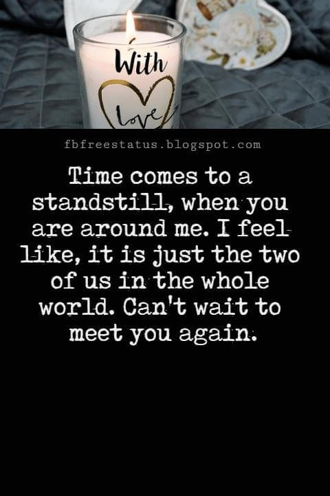 Love You Messages, Time comes to a standstill, when you are around me. I feel like, it is just the two of us in the whole world. Can't wait to meet you again.