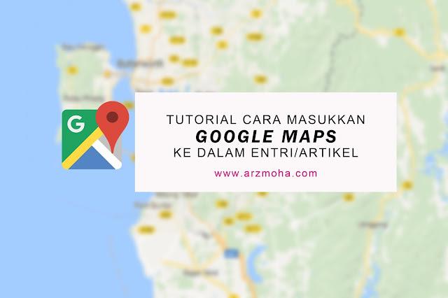tutorial cara masukkan google maps ke dalam entri artikel, panduan blogspot masukkan google maps ke dalam entri, cara mudah masukkan google maps dalam entri, google maps dalam entri,