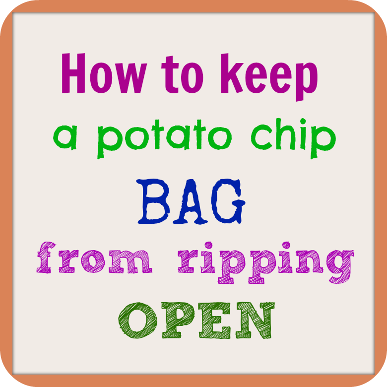tape a potato chip bag so that it won't rip open