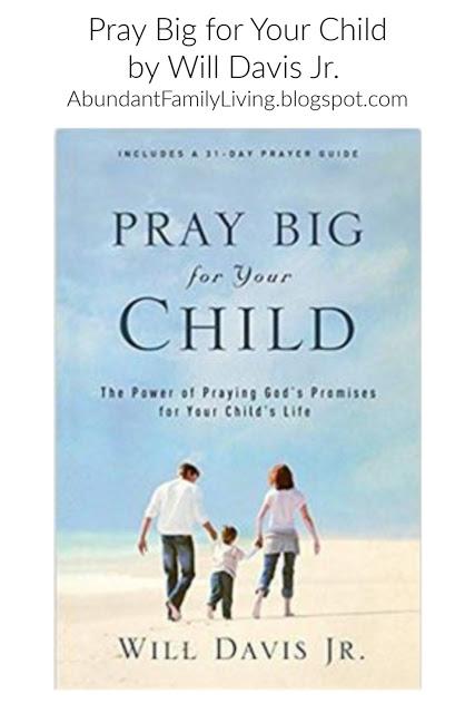 https://www.abundant-family-living.com/2013/12/pray-big-for-your-child-by-will-davis-jr.html#.W8uPsPZRfIU