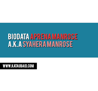 Biodata Aprena Manrose A.k.a Syahera Manrose