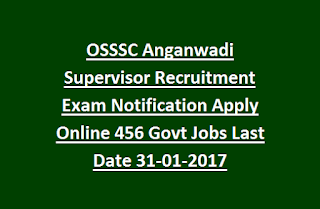 OSSSC Anganwadi Supervisor Recruitment Exam Notification Apply Online 456 Govt Jobs Last Date 31-01-2017
