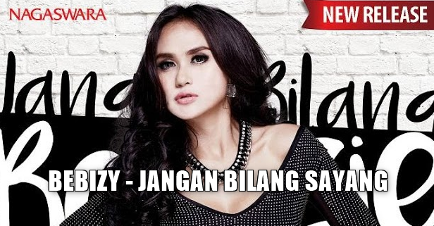 Download Lagu Bebizy - Jangan Bilang Sayang Mp3,Bebizy, Dangdut, Dangdut Remix, 2017,