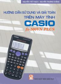 Hướng Dẫn Sử Dụng Và Giải Toán Trên Máy Tính Casio Fx-500vn Plus - Nguyễn Thế Thạch
