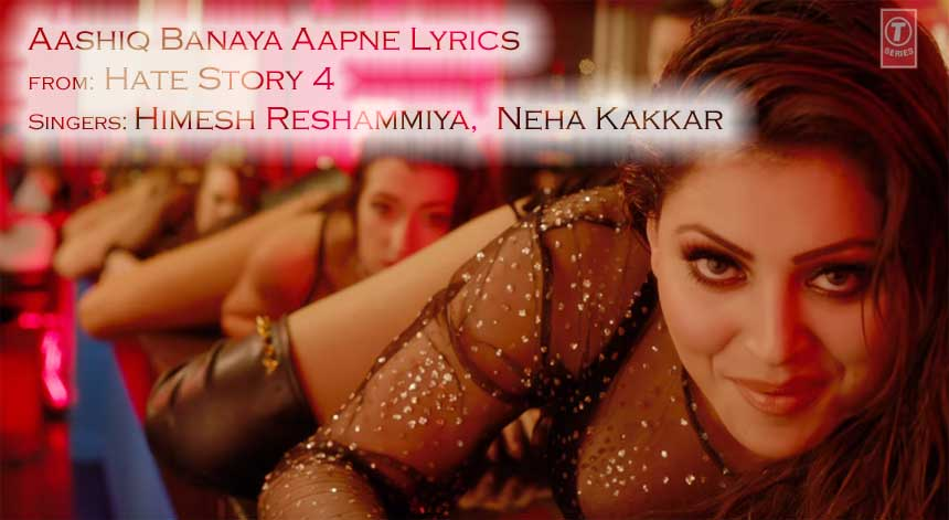 Aashiq Banaya Aapne Lyrics - Hate Story 4 | Himesh Reshammiya | Neha Kakkar