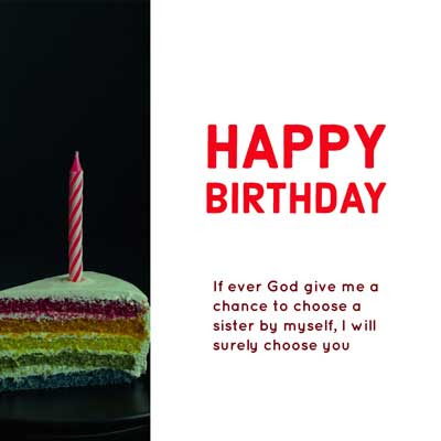 If ever God give me a chance to choose a sister by myself, I will surely choose you. Happy Birthday beautiful Sister