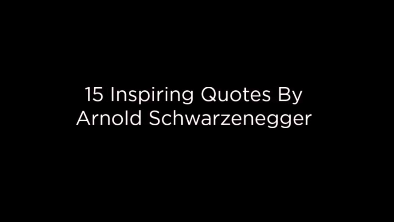 15 Inspiring Quotes By Arnold Schwarzenegger [video]